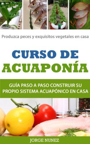 Curso de Acuaponía - Guía paso a paso por Jorge Nunez