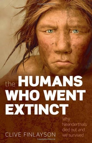 The Humans Who Went Extinct: Why Neanderthals Died Out and We Survived by Finlayson, Clive (2010) Paperback
