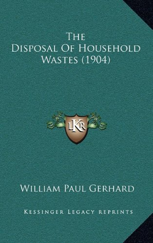 The Disposal Of Household Wastes (1904) by William Paul Gerhard