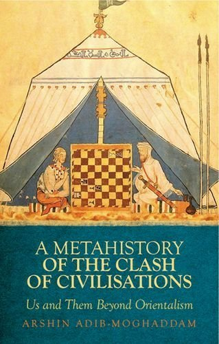 Metahistory of the Clash of Civilisation: Us and Them Beyond Orientalism by Arshin Adib-Moghaddam (2014-01-16)