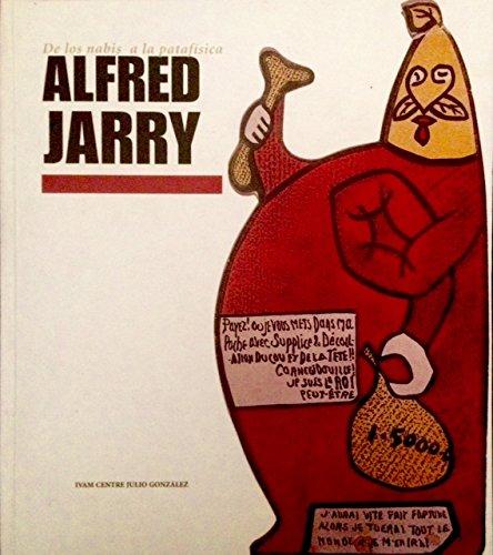 Alfred Jarry: De Los Nabis a La Patafisica