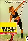 Trainingsbuch Thera-Band: Das Programm für Fitness und Gesundheit