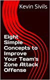 Eight Simple Concepts to Improve Your Team's Zone Attack Offense (Building a Winning Basketball Program Series Book 5)