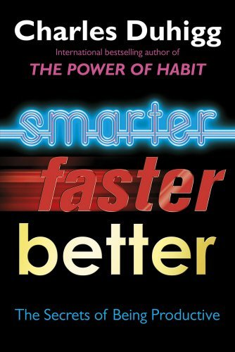 Smarter Faster Better: The Secrets of Being Productive by Charles Duhigg (2016-03-31)