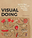 Visual Doing: Applying Visual Thinking in your Day to Day Business