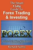 The Smart & Easy Guide To Forex Trading & Investing: The Ultimate Foreign Exchange Strategy, Currency Markets, Forecasting Analysis, Risk Management Handbook and Primer