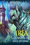 IRIA: la leyenda de un amor prohibido: (novela de romance histórico para mayores de 16 años)