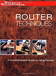Router Techniques: An in Depth Guide to Using Your Router (Weekend Woodworker)