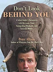 Don't Look Behind You!: A Safari Guide's Encounters With Ravenous Lions, Stampeding Elephants, And Lovesick Rhinos by Peter Allison (2009-09-01)