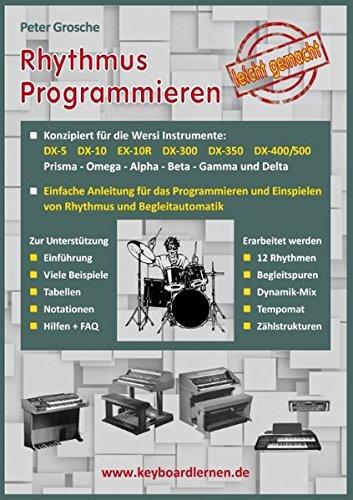 Rhythmus Programmieren leicht gemacht: Für Wersi Instrumente: DX-5, DX-10, EX-10R, DX-300/350/400/500, Prisma, Omega, Alpha, Beta, Gamma und Delta
