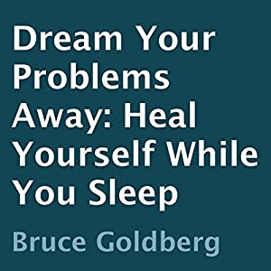 Dream Your Problems Away: Heal Yourself While You Sleep (Audio