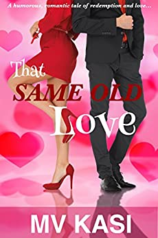 That Same Old Love (A Romantic Comedy set in India) by [Kasi, M.V.]