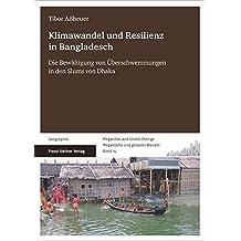 Klimawandel und Resilienz in Bangladesch: Die Bewältigung von Überschwemmungen in den Slums von Dhaka (Megacities and Global Change  / Megastädte und globaler Wandel)