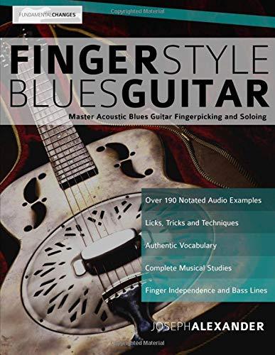 Fingerstyle Blues Guitar: Master Acoustic Blues Guitar Fingerpicking and Soloing (Acoustic Blues Guitar)