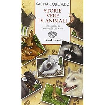 Storie Vere Di Animali. Ediz. Illustrata