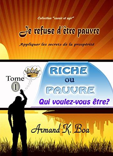 RICHE OU PAUVRE, QUI VOULEZ-VOUS ETRE? (JE REFUSE D'ETRE PAUVRE t. 1) par Armand Boa