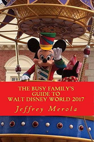 the-busy-familys-guide-to-walt-disney-world-2017