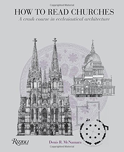 How to Read Churches: A Crash Course in Ecclesiastical Architecture by Denis R. McNamara (2011-04-12)