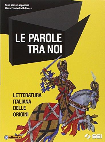 Le parole tra noi. Letteratura italiana delle origini. Per le Scuole superiori. Con e-book. Con espansione online