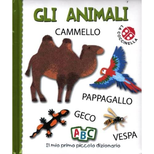 Gli Animali. Il Mio Primo Piccolo Dizionario