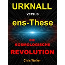 Urknall versus ens-These DIE KOSMOLOGISCHE REVOLUTION (German Edition)