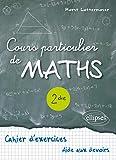 Cours Particulier de Maths Seconde Cahier d'Exercices Aide aux Devoirs...