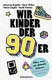 Wir Kinder der Neunziger: Alles, was wir damals liebten (und was uns heute peinlich ist) - Johannes Engelke, Jacob Thomas, Karin Weber, Maren Ziegler