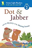 Dot & Jabber and the Mystery of the Missing Stream (Green Light Readers Level 2)