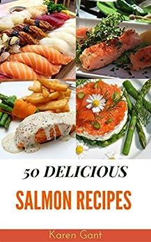 Salmon Recipes : 50 Delicious of Salmon Recipes (Salmon Recipes, How To Cook Salmon, Salmon Cookbook,  Making Salmon, Salmon cookbooks) (Karen Gant Recipes Cookbook No.1) by [Gant, Karen]