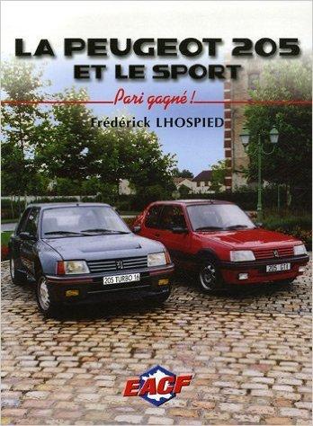 La Peugeot 205 et le sport : Pari gagné ! de Frédérick Lhospied,Jean-Pierre Nicolas (Préface) ( 17 février 2008 )