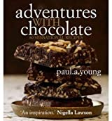Adventures with Chocolate 80 Sensational Recipes by Young, Paul A ( Author ) ON Feb-02-2012, Paperback