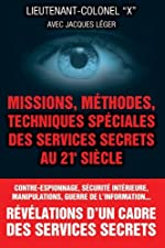 Missions, methodes, techniques speciales des services secrets au 21e siecle de Lieutenant-colonel X