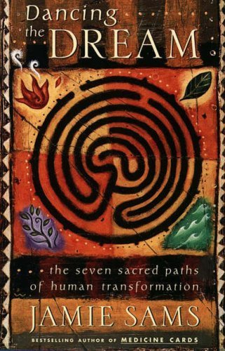 Dancing the Dream: The Seven Sacred Paths to Human Transformation (Religion and Spirituality) by Sams, Jamie (1999) Paperback