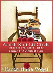 Amish Knit Lit Circle: Part 4 ~ Dickens of a Tale (Smicksburg Tales 3 Series) (Amish Knit Lit Circle: Smicksburg Tales 3) (English Edition)