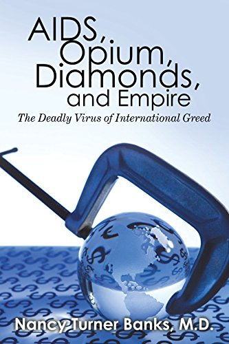 AIDS, Opium, Diamonds, and Empire: The Deadly Virus of International Greed by M.D. Nancy Turner Banks (11-May-2010) Paperback