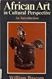 African Art in Cultural Perspective: An Introduction 1st edition by Bascom, William Russell (1973) Hardcover