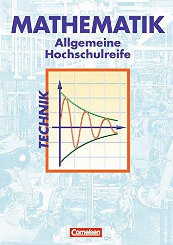 Mathematik. Allgemeine Hochschulreife. Technische Richtung. Analysis, Lineare Algebra und Stochastik. Schülerbuch