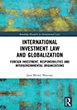International Investment Law and Globalization: Foreign Investment, Responsibility and Intergovernmental Organizations (Routledge Research in International Law)