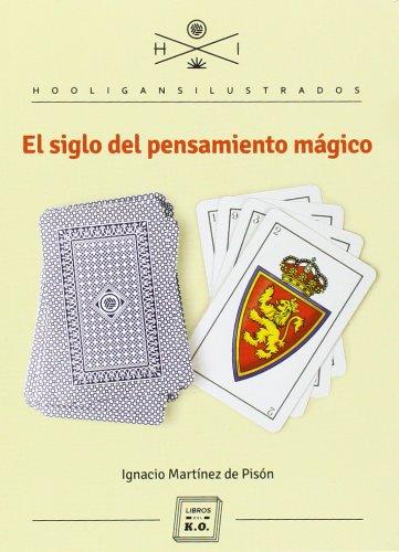 El Siglo Del Pensamiento Mágico (Hooligans Ilustrados) por Ignacio Martínez de Pisón