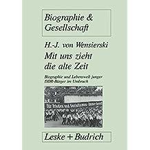 Mit uns zieht die alte Zeit: Biographie und Lebenswelt junger DDR-Bürger im gesellschaftlichen Umbruch (Biographie & Gesellschaft)