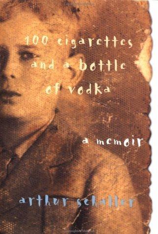100 Cigarettes and a Bottle of Vodka: A Memoir by Schaller, Arthur (2002) Hardcover