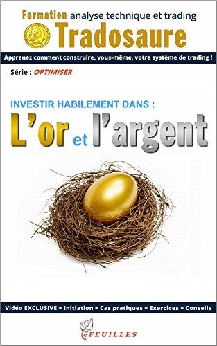 Investir habilement dans l'or et l'argent: Ebook + Vido exclusive (Formation  l'analyse technique t. 22)