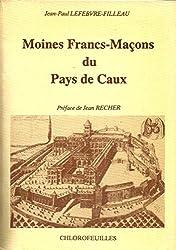 Moines Francs-Maçons du Pays de Caux : Les Loges de la Triple Unité de Fécamp et l'Unioin Cauchoise de Caudebec-en-Caux