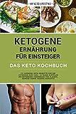 Ketogene Ernährung für Einsteiger   Das Keto Kochbuch: 111 leckere Keto Rezepte für die Ketogene Diät inkl. 14- Tages-Diätplan   Ihr Ketogenes Kochbuch für Fleisch, Gemüse sowie vegane Gerichte
