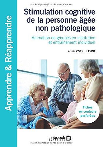 Stimulation cognitive de la personne âgée non pathologique : Animation de groupes en institution et entraînement individuel par Annie Cornu-Leyrit