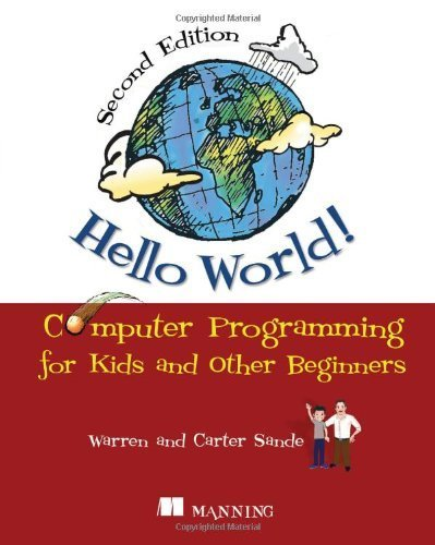 Hello World!: Computer Programming for Kids and Other Beginners by Sande, Warren, Sande, Carter (2013) Paperback