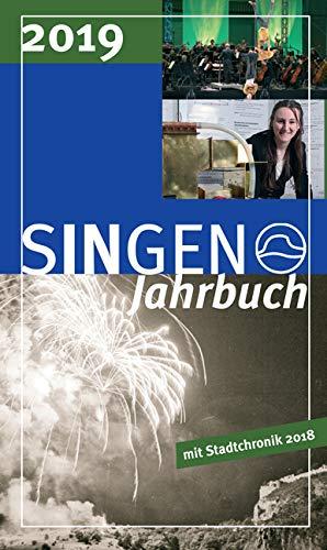 Stadt Singen - Jahrbuch / SINGEN Jahrbuch 2019 mit Stadtchronik 2018: 50 Jahre Eingemeindung Hohentwiel - 125 Jahre Deutsches Rotes Kreuz - 100 Jahre Arbeiter- und Soldatenräte