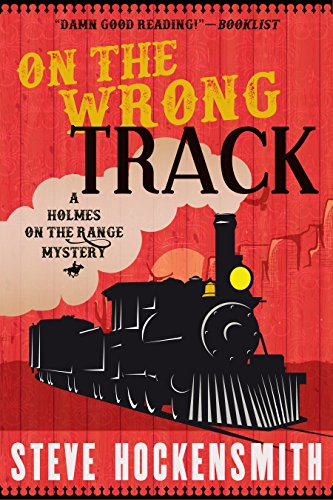 On the Wrong Track: A Holmes on the Range Mystery (Holmes on the Range Mysteries Book 2) (English Edition) par Steve Hockensmith