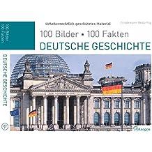 Deutsche Geschichte: 100 Bilder, 100 Fakten