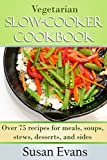 Vegetarian Slow Cooker Cookbook: Over 75 recipes for meals, soups, stews, desserts, and sides